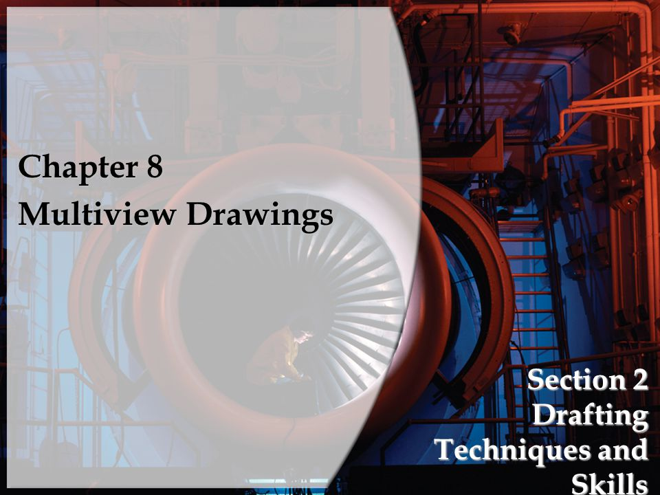 Section 2 Drafting Techniques and Skills Chapter 8 Multiview Drawings