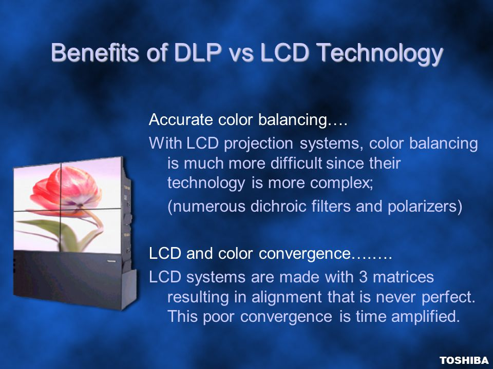 Benefits of DLP vs LCD Technology Accurate color balancing….