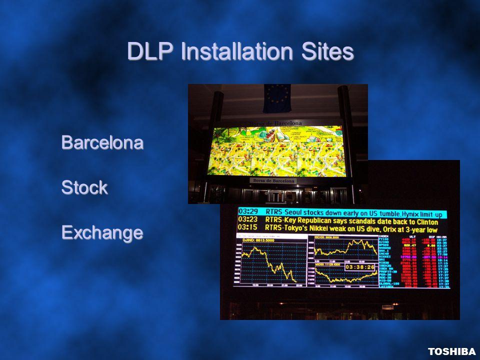 DLP Installation Sites BarcelonaStockExchange TOSHIBA
