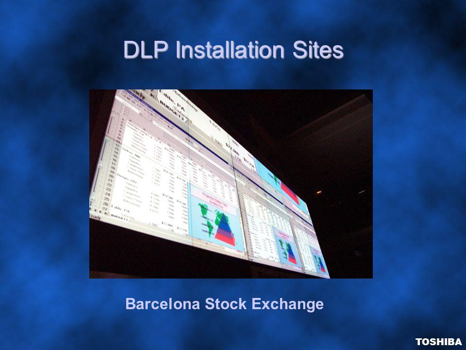 DLP Installation Sites Barcelona Stock Exchange TOSHIBA