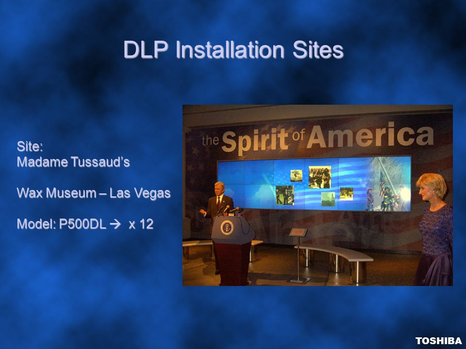 DLP Installation Sites Site: Madame Tussaud's Wax Museum – Las Vegas Model: P500DL  x 12 TOSHIBA