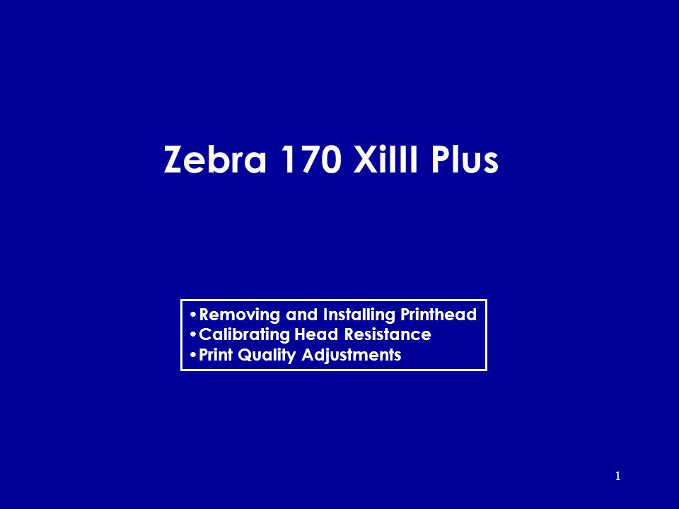 1 Zebra 170 XiIII Plus Removing and Installing Printhead Calibrating Head Resistance Print Quality Adjustments