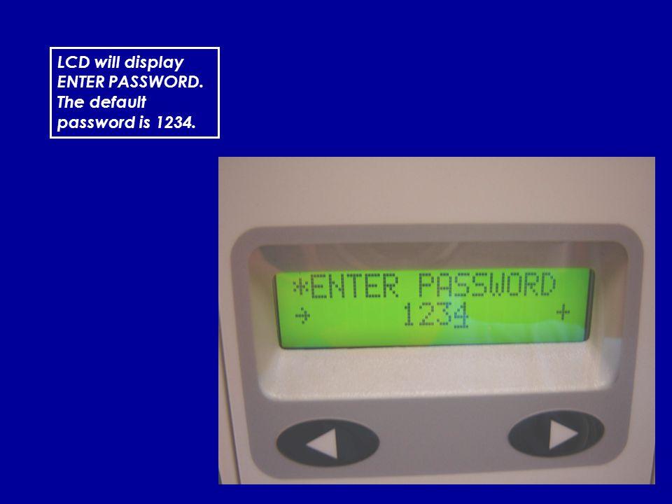 13 LCD will display ENTER PASSWORD. The default password is 1234.