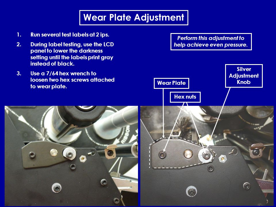 18 Wear Plate Adjustment Perform this adjustment to help achieve even pressure.