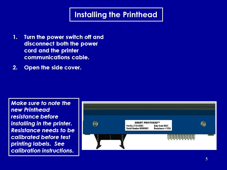 5 Installing the Printhead 1.Turn the power switch off and disconnect both the power cord and the printer communications cable.