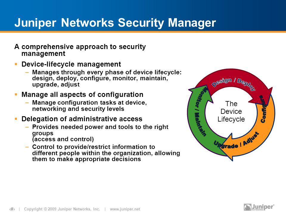 | Copyright © 2009 Juniper Networks, Inc. | www.juniper.net 21 Juniper Networks Security Manager A comprehensive approach to security management  Dev