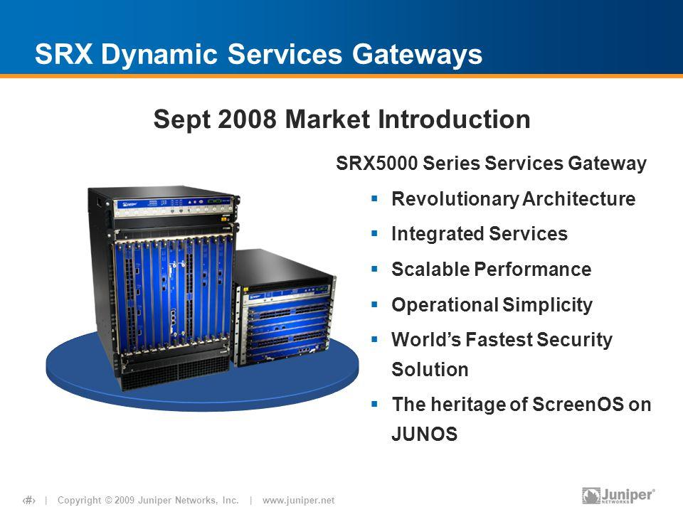 | Copyright © 2009 Juniper Networks, Inc. | www.juniper.net 9 SRX5000 Series Services Gateway  Revolutionary Architecture  Integrated Services  Sca