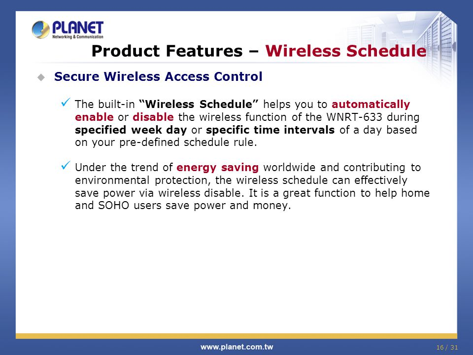 """16 / 31  Secure Wireless Access Control The built-in """"Wireless Schedule"""" helps you to automatically enable or disable the wireless function of the WN"""