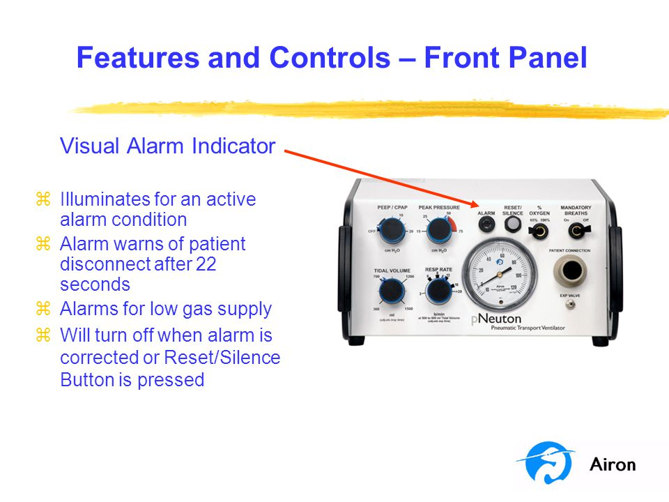 Features and Controls – Front Panel Visual Alarm Indicator zIlluminates for an active alarm condition zAlarm warns of patient disconnect after 22 seco