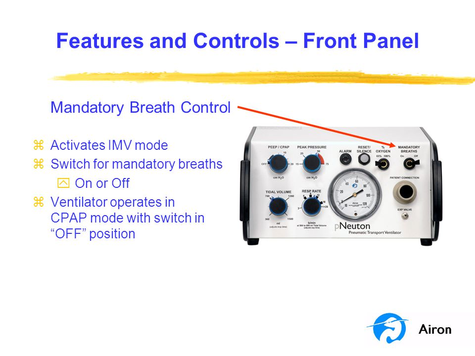 Features and Controls – Front Panel Mandatory Breath Control zActivates IMV mode zSwitch for mandatory breaths y On or Off zVentilator operates in CPA
