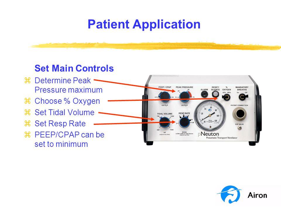 Patient Application Set Main Controls zDetermine Peak Pressure maximum zChoose % Oxygen zSet Tidal Volume zSet Resp Rate zPEEP/CPAP can be set to minimum