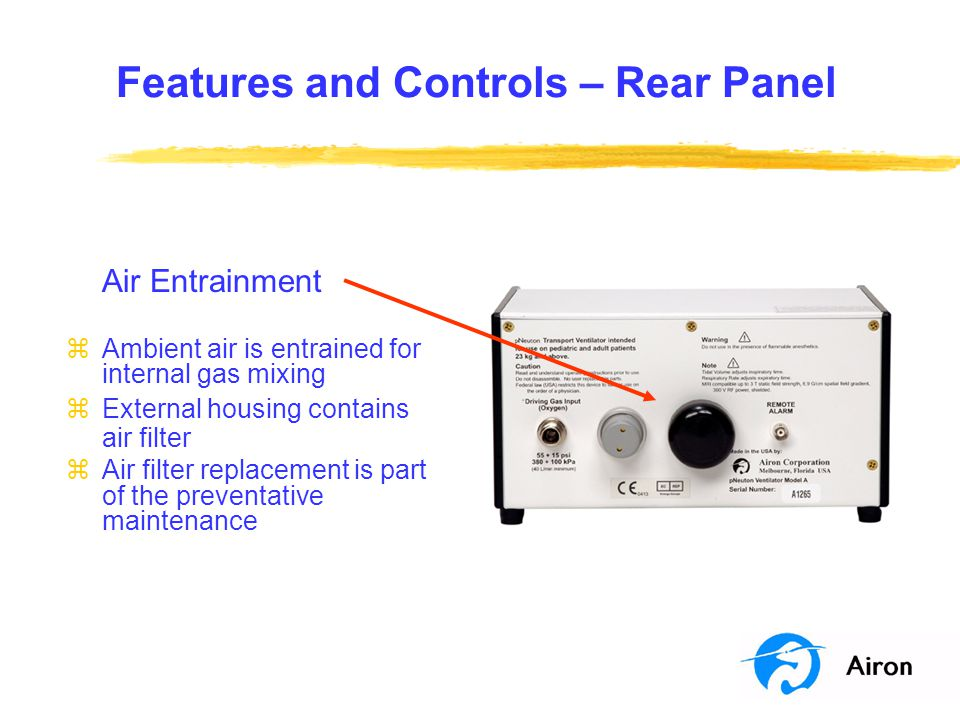 Features and Controls – Rear Panel Air Entrainment zAmbient air is entrained for internal gas mixing zExternal housing contains air filter zAir filter