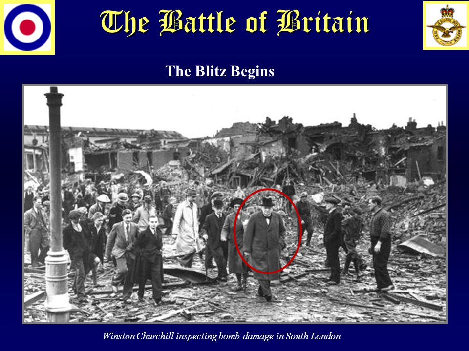 The Battle of Britain http://www.bbc.co.uk/history/events/germany_bombs_lond on Winston Churchill inspecting bomb damage in South London The Blitz Begins