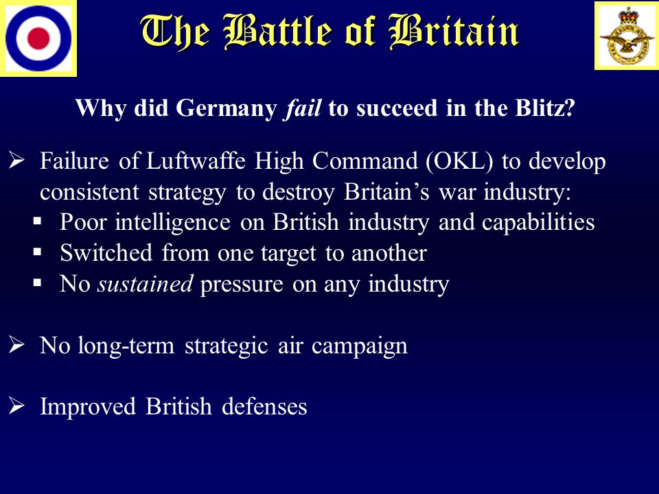 The Battle of Britain Why did Germany fail to succeed in the Blitz.