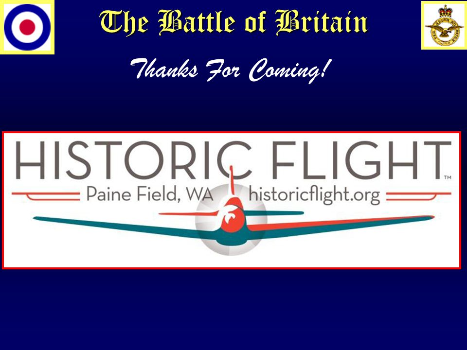 The Battle of Britain Thanks For Coming! Questions