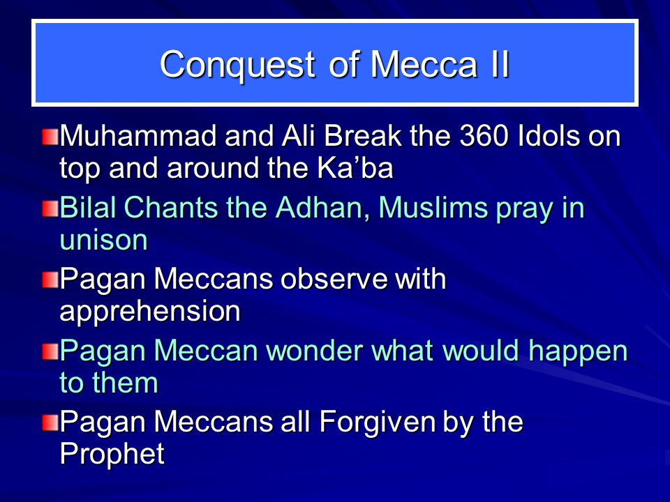 Conquest of Mecca, 8th Yr of Hijrah Meccans Break Treaty with Muslims To the Meccans' surprise, 10,000 Muslims Surround Mecca Meccans are petrified Re