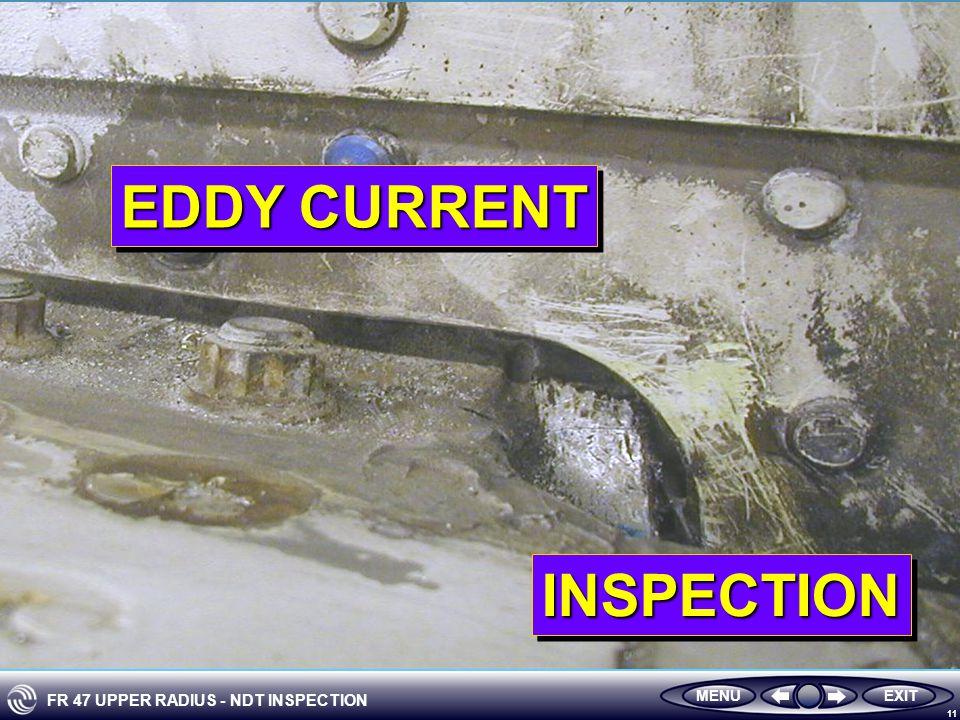 FR 47 UPPER RADIUS - NDT INSPECTION 11 EDDY CURRENT INSPECTIONINSPECTION MENUEXIT
