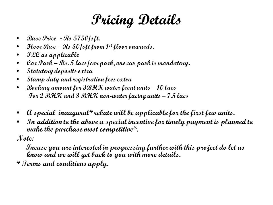 Pricing Details Base Price - Rs 5750/sft. Floor Rise – Rs 50/sft from 1 st floor onwards.