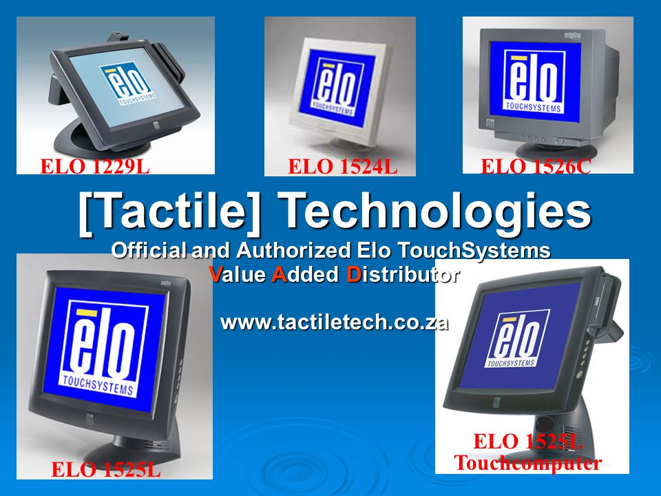 ELO 1524L ELO 1525L ELO 1229L [Tactile] Technologies Official and Authorized Elo TouchSystems Value Added Distributor www.tactiletech.co.za ELO 1526C ELO 1525L Touchcomputer