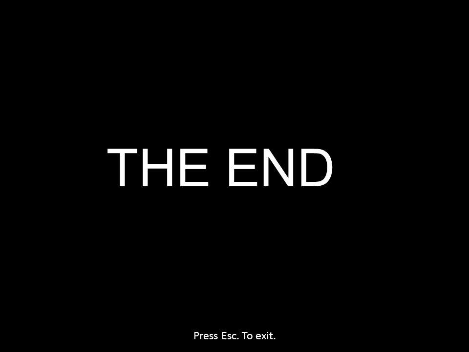 Press Esc. To exit. THE END