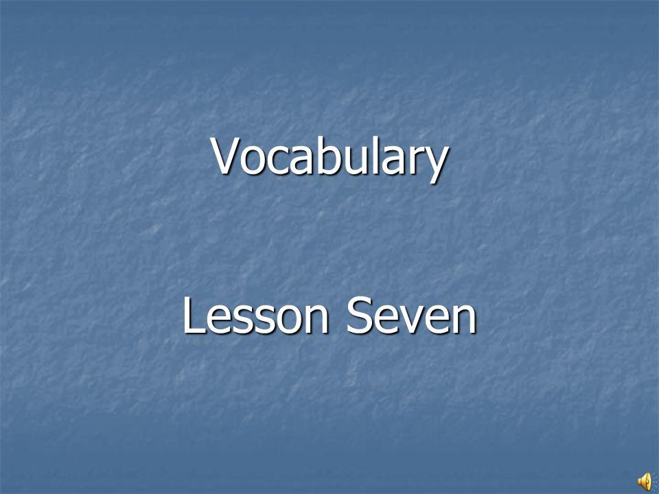 Vocabulary Lesson Seven