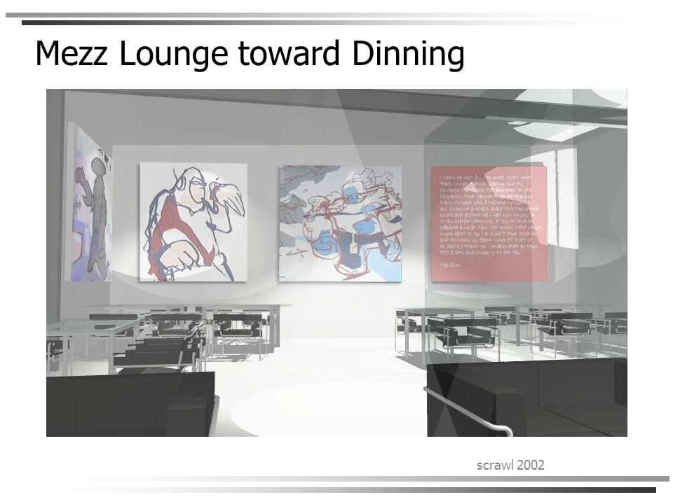 scrawl 2002 Mezz Lounge toward Dinning