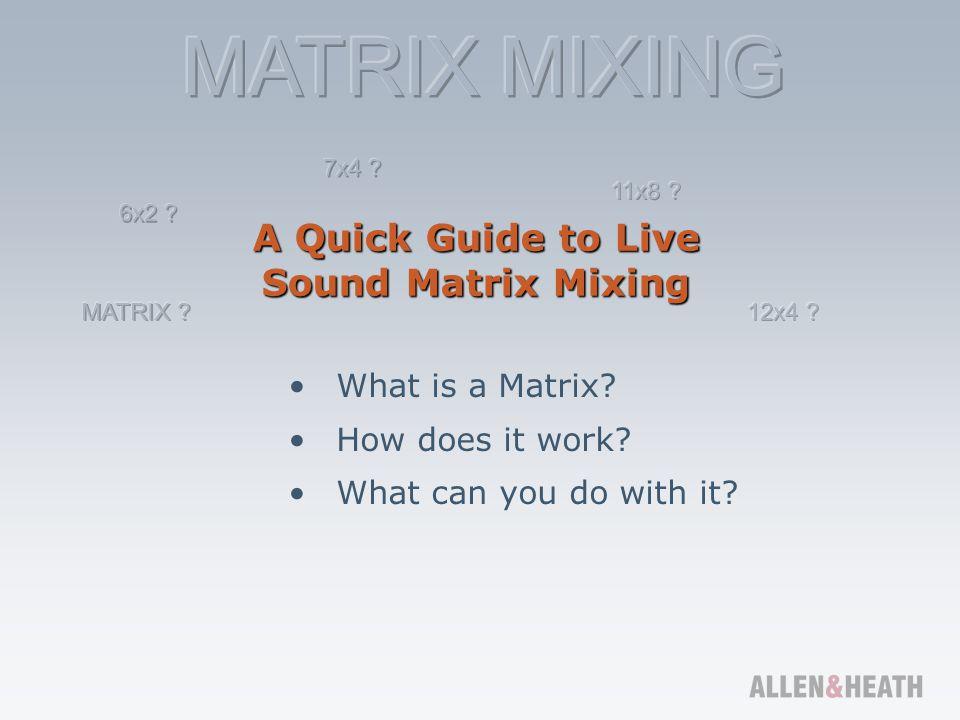 Matrix mixer Crosspoint matrix A matrix of many inputs to many outputs