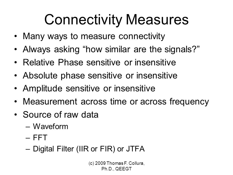 "Connectivity Measures Many ways to measure connectivity Always asking ""how similar are the signals?"" Relative Phase sensitive or insensitive Absolute"