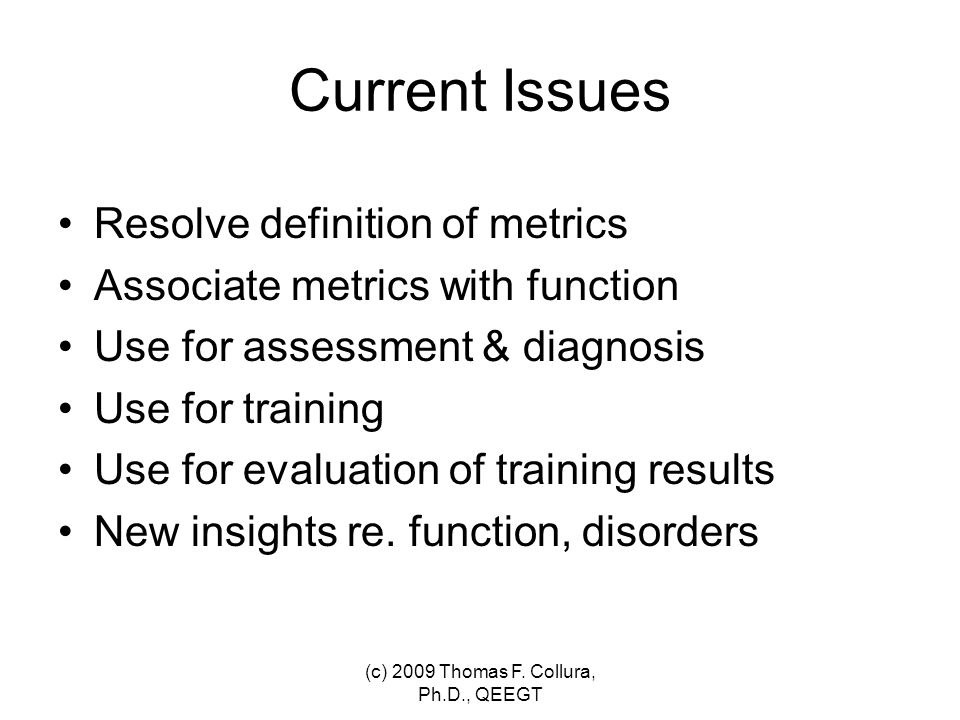 Current Issues Resolve definition of metrics Associate metrics with function Use for assessment & diagnosis Use for training Use for evaluation of tra