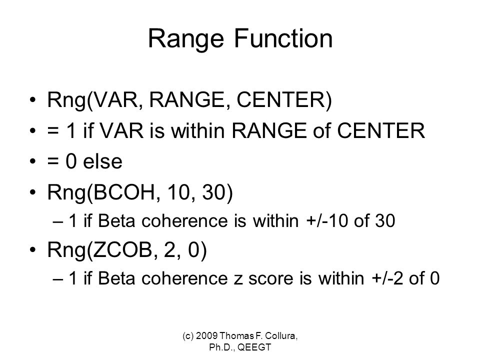 Range Function Rng(VAR, RANGE, CENTER) = 1 if VAR is within RANGE of CENTER = 0 else Rng(BCOH, 10, 30) –1 if Beta coherence is within +/-10 of 30 Rng(