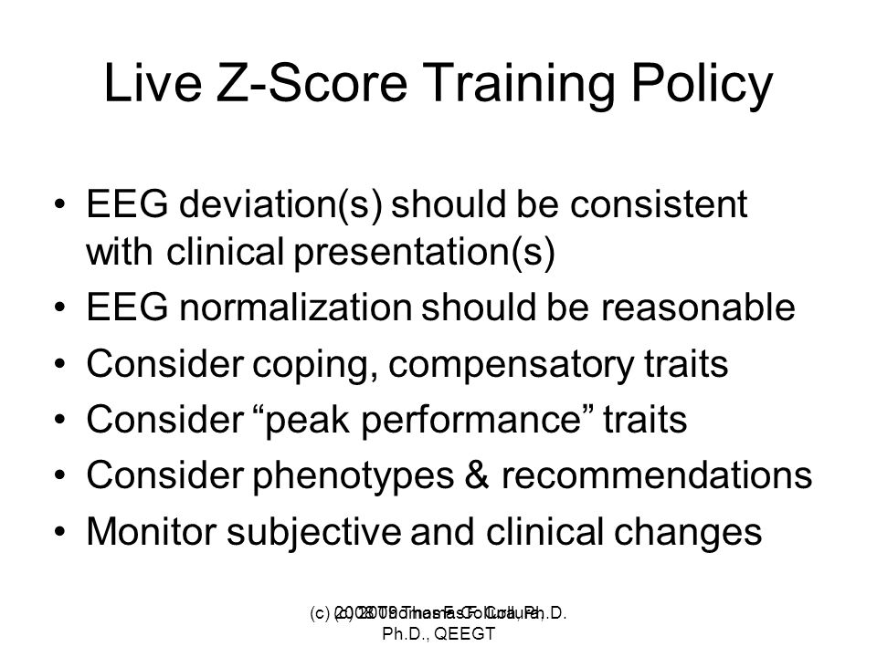 Live Z-Score Training Policy EEG deviation(s) should be consistent with clinical presentation(s) EEG normalization should be reasonable Consider copin