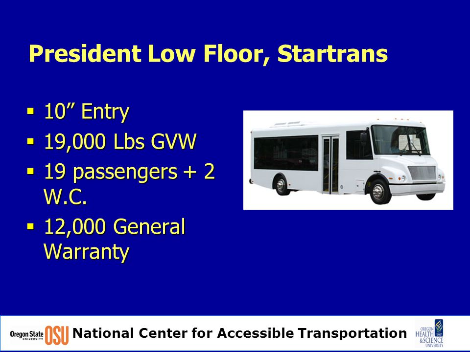 National Center for Accessible Transportation President Low Floor, Startrans  10 Entry  19,000 Lbs GVW  19 passengers + 2 W.C.