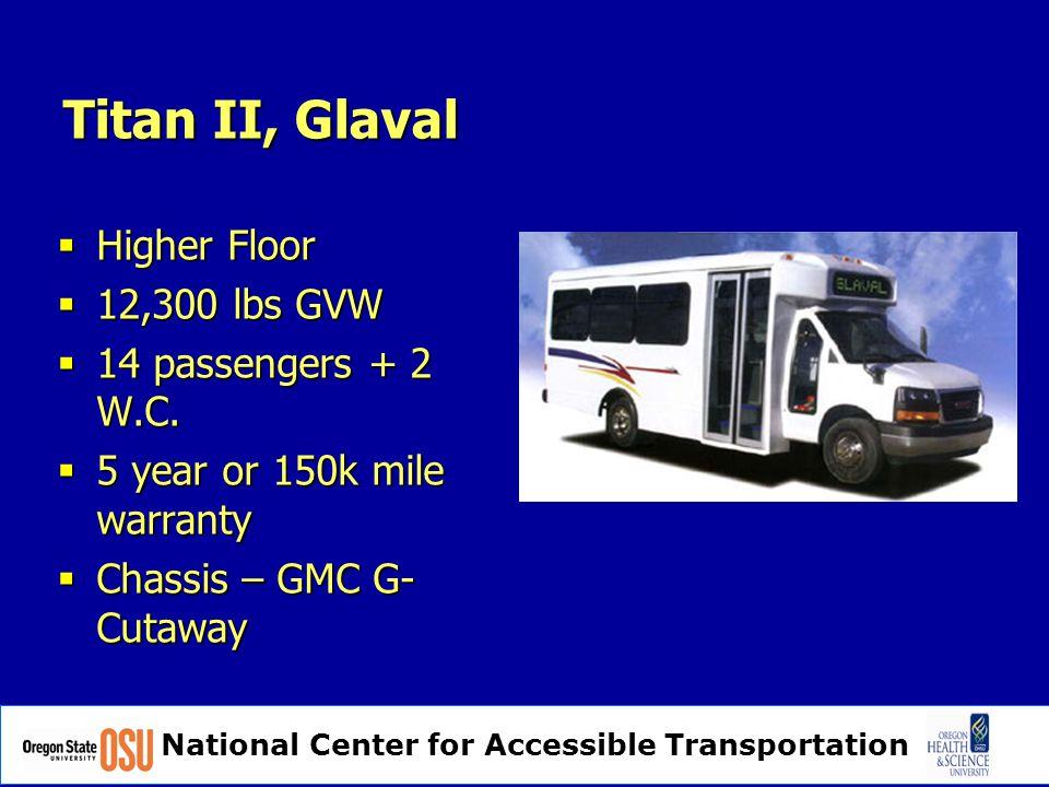 Titan II, Glaval  Higher Floor  12,300 lbs GVW  14 passengers + 2 W.C.
