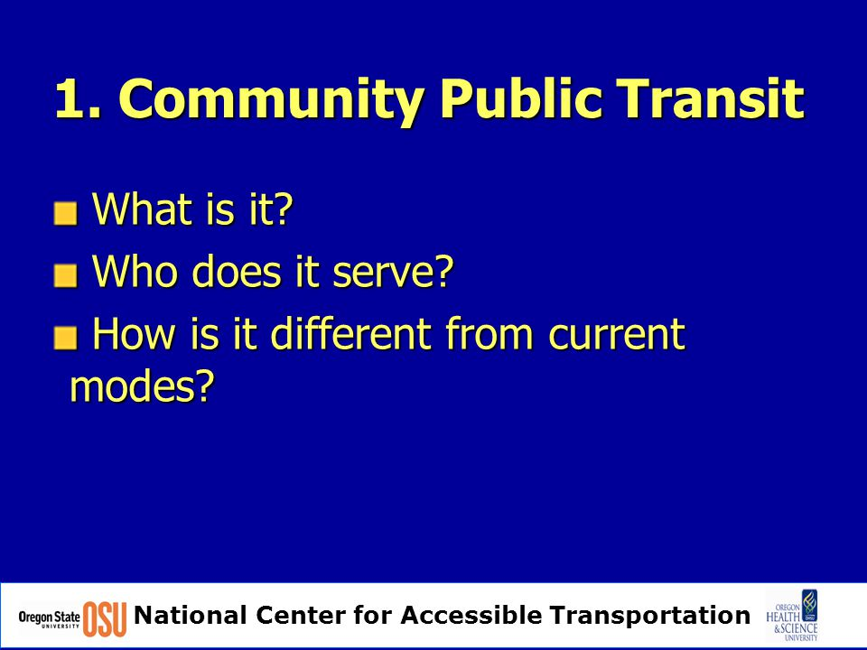 National Center for Accessible Transportation 1. Community Public Transit What is it.