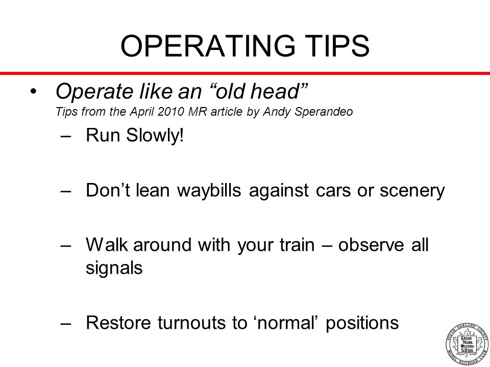 OPERATING TIPS Operate like an old head Tips from the April 2010 MR article by Andy Sperandeo –Run Slowly.