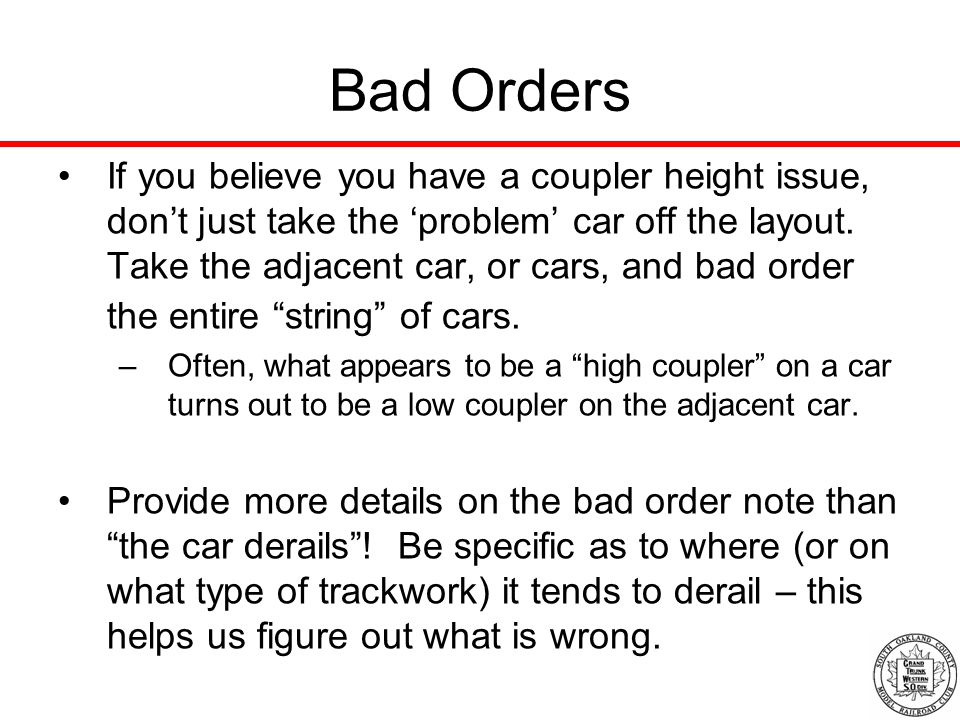 Bad Orders If you believe you have a coupler height issue, don't just take the 'problem' car off the layout.