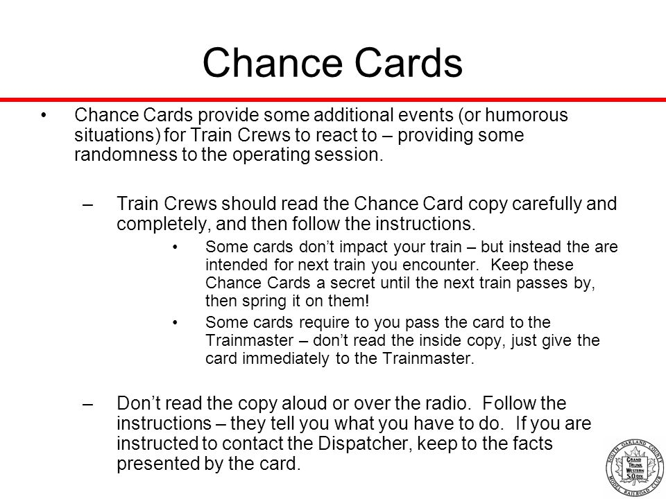 Chance Cards Chance Cards provide some additional events (or humorous situations) for Train Crews to react to – providing some randomness to the operating session.