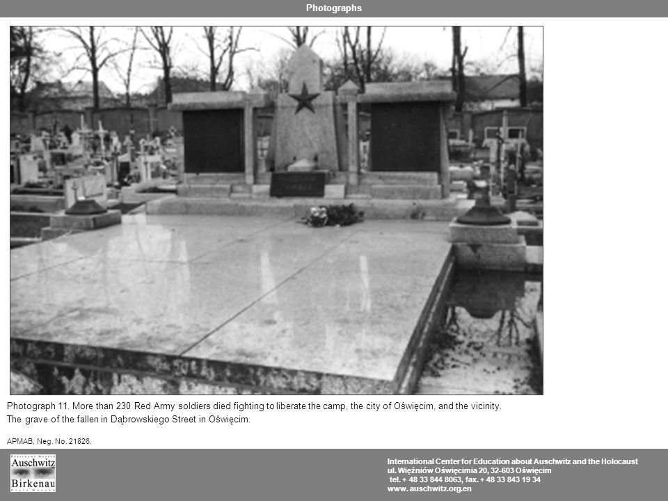 Photograph 11. More than 230 Red Army soldiers died fighting to liberate the camp, the city of Oświęcim, and the vicinity. The grave of the fallen in