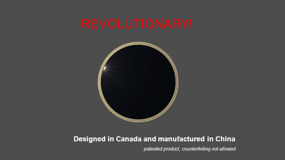 Designed in Canada and manufactured in China REVOLUTIONARY.