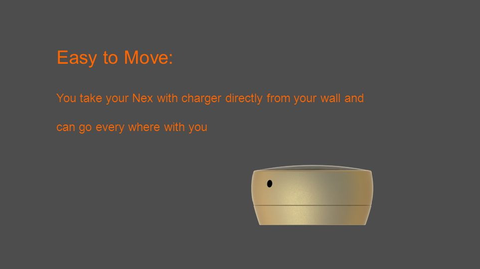 Easy to Move: You take your Nex with charger directly from your wall and can go every where with you