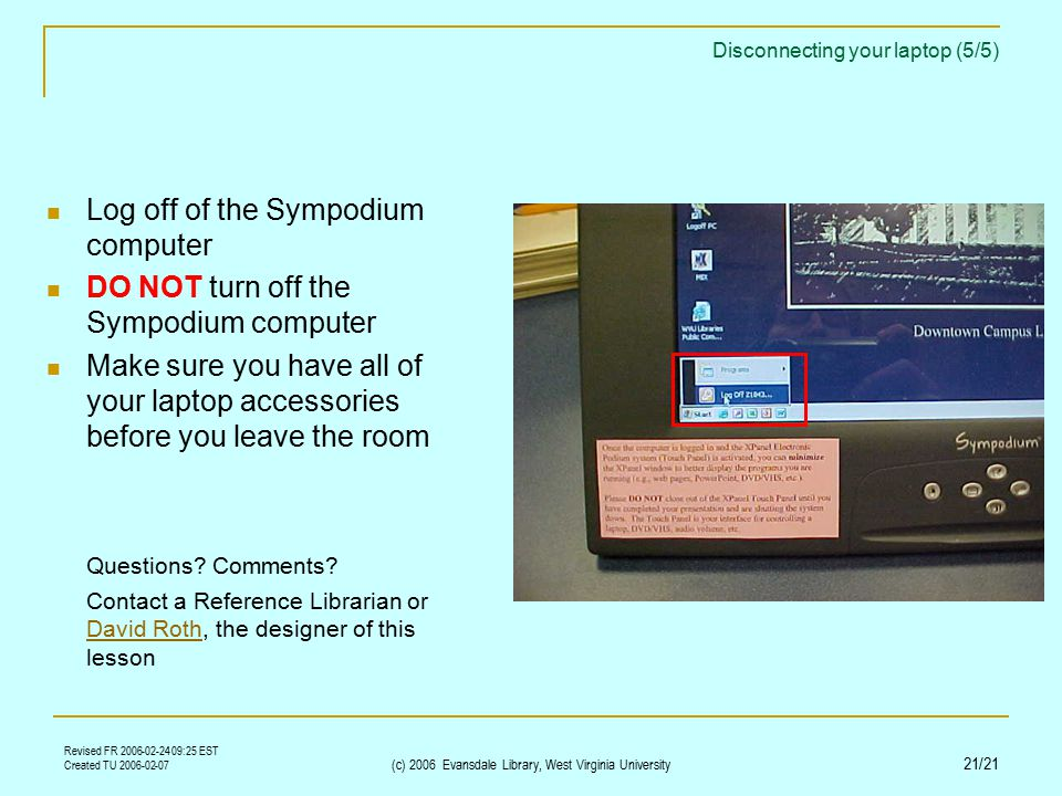 Revised FR 2006-02-24 09:25 EST Created TU 2006-02-07 (c) 2006 Evansdale Library, West Virginia University 21/21 Disconnecting your laptop (5/5) Log o