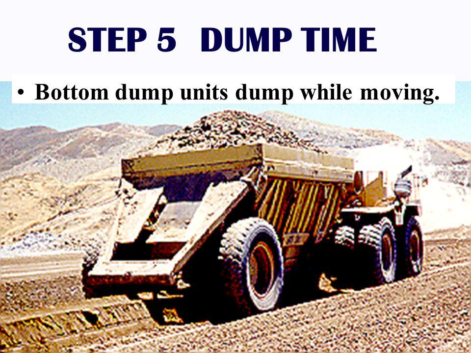 STEP 5 DUMP TIME Bottom dump units dump while moving.
