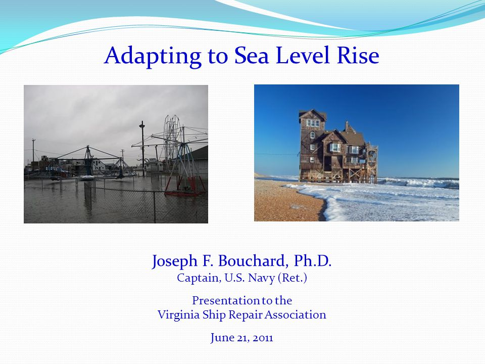 Adapting to Sea Level Rise Joseph F. Bouchard, Ph.D.