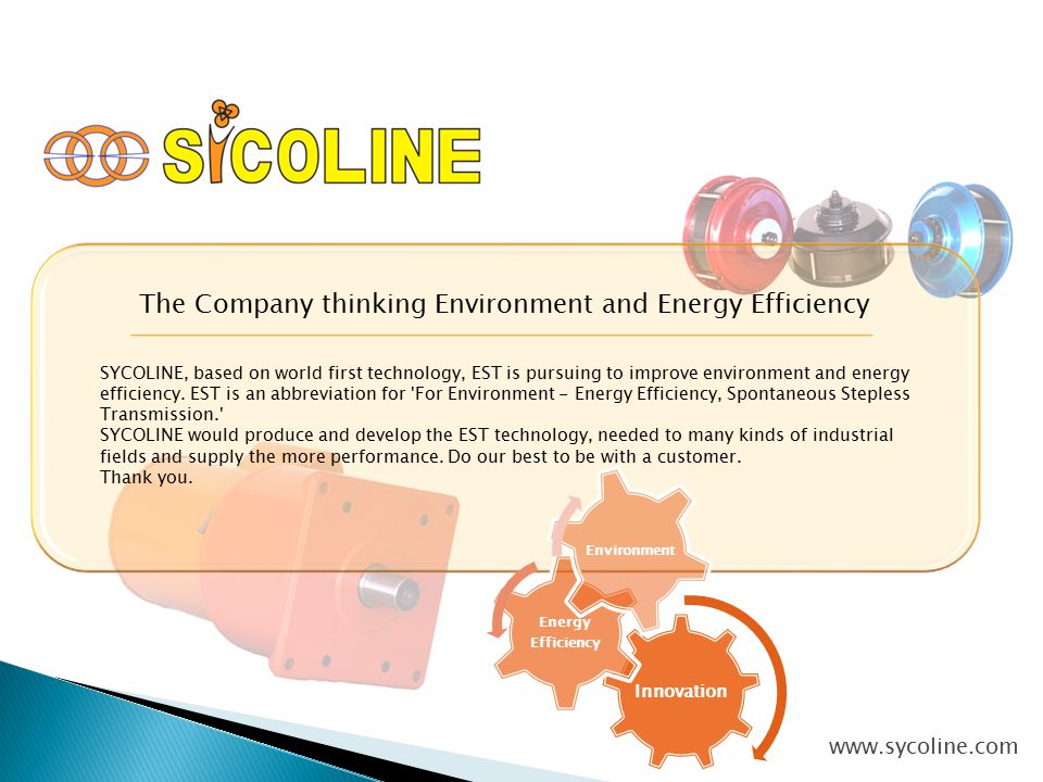 SYCOLINE, based on world first technology, EST is pursuing to improve environment and energy efficiency.