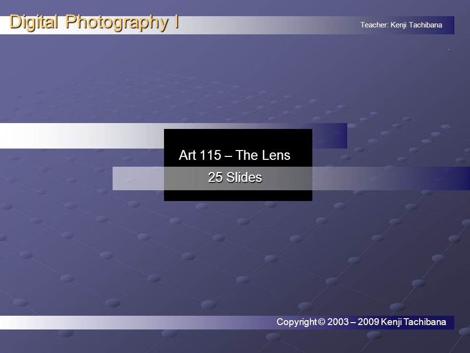 Teacher: Kenji Tachibana Digital Photography I.