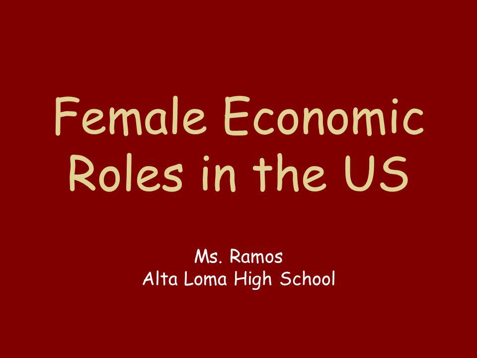Female Economic Roles in the US Ms. Ramos Alta Loma High School