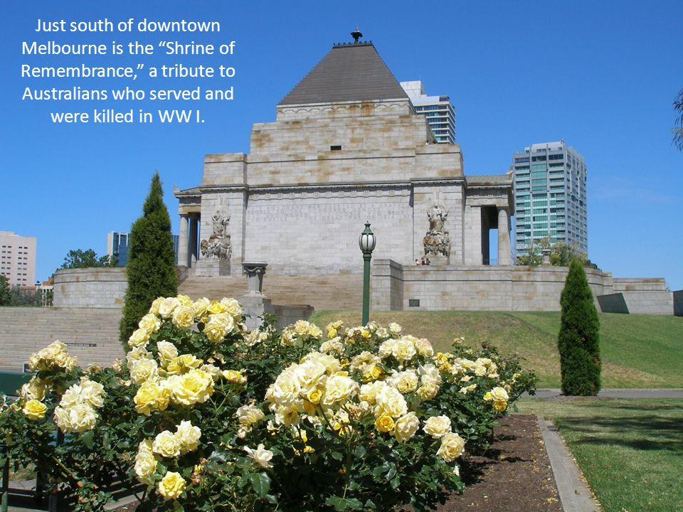 """Just south of downtown Melbourne is the """"Shrine of Remembrance,"""" a tribute to Australians who served and were killed in WW I."""
