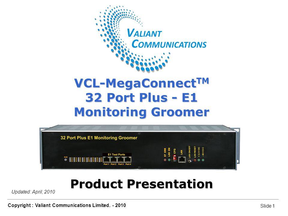 Slide 1 Copyright : Valiant Communications Limited.
