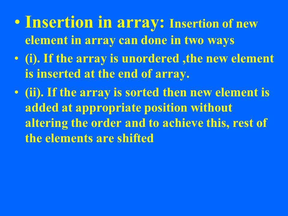 Insertion in array: Insertion of new element in array can done in two ways (i).
