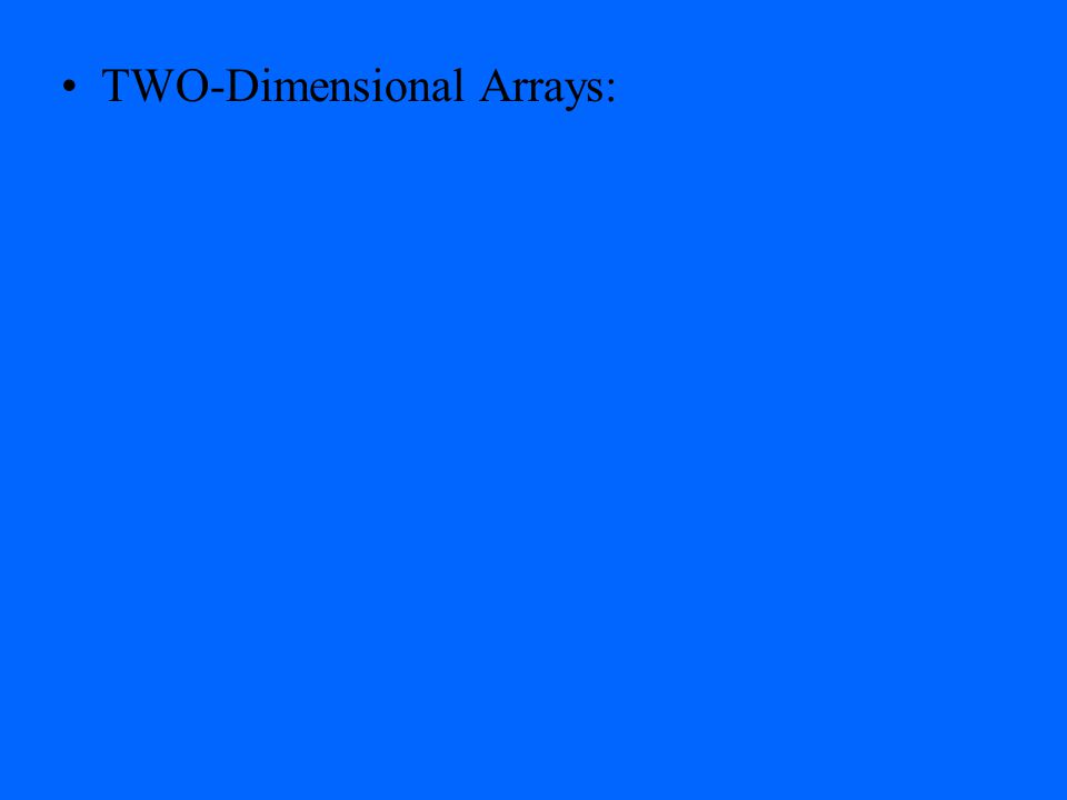 TWO-Dimensional Arrays: